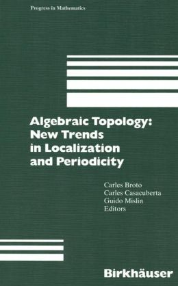 Algebraic Topology: New Trends in Localization and Periodicity: Barcelona Conference on Algebraic Topology, Sant Feliu de Guíxols, Spain, June 1-7, 1994