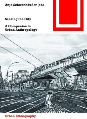 Sensing the City: A Companion to Urban Anthropology