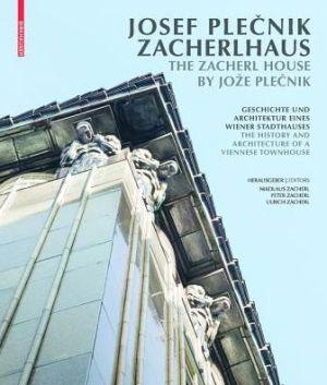 Josef Plecnik. Zacherlhaus / The Zacherlhaus by Joze Plecnik: Geschichte und Architektur eines Wiener Stadthauses / History and Architecture of a Viennese Town House