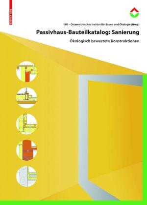 Passivhaus-Bauteilkatalog: Sanierung: Okologisch Bewertete Konstruktionen Fur Den Sanierungseinsatz