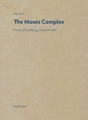 The Moses Complex: Freud, Schoenberg, Straub/Huillet