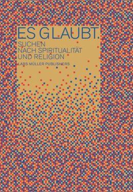 Es glaubt.: Suchen nach Spiritualitat und Religion