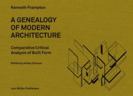 Geneaology of Modern Architecture a Comparitive Critical Analysis of Built Form
