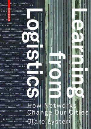 Learning from Logistics: How Networks Change Our Cities
