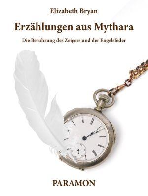 Erzählungen aus Mythara: Die Berührung des Zeigers und der Engelsfeder: Die Berührung des Zeigers und der Engelsfeder