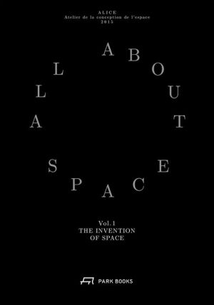 The Invention of Space: All About Space. Volume I