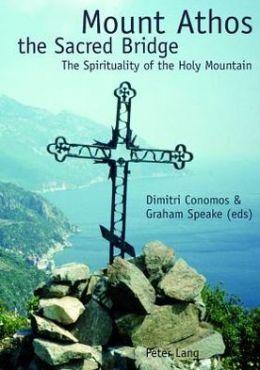 Mount Athos the Sacred Bridge: The Spirituality of the Holy Mountain