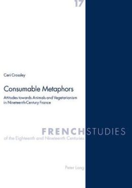 Consumable Metaphors: Attitudes Towards Animals and Vegetarianism in Nineteenth-Century France