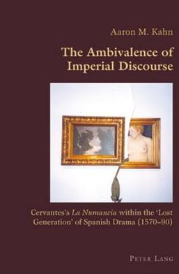 The Ambivalence of Imperial Discourse: Cervantes' la Numancia within the 'Lost Generation' of Spanish Drama (1570-90)