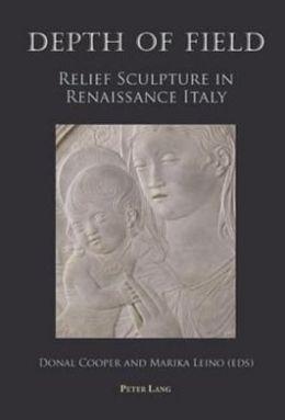 Depth of Field : Relief Sculpture in Renaissance Italy