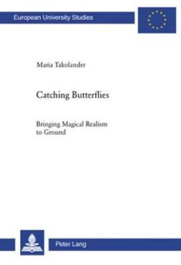 Catching Butterflies: Bringing Magical Realism to Ground