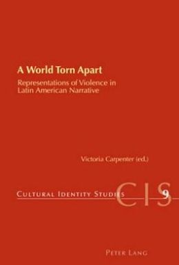 A World Torn Apart : Representations of Violence in Latin American Narrative