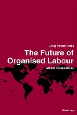 The Future of Organised Labour: Global Perspectives