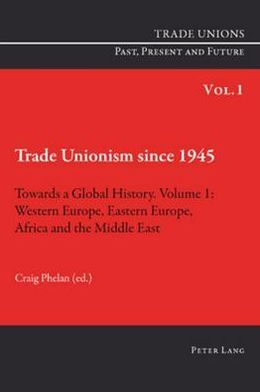 Trade Unionism since 1945: Towards a Global History: Western Europe, Eastern Europe, Africa and the Middle East