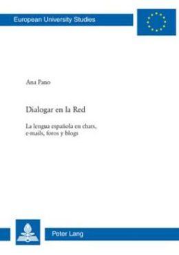 Dialogar en la Red: La lengua española en chats, e-mails, foros y Blogs