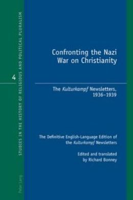 Confronting the Nazi War on Christianity: The Kulturkampf Newsletters, 1936-1939