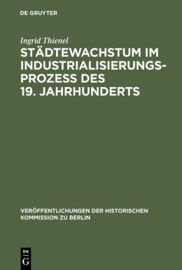 Städtewachstum im Industrialisierungsprozeà des 19. Jahrhunderts: Das Berliner Beispiel