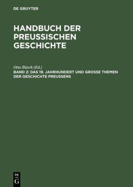 Handbuch der Preussischen Geschichte: Das 19. Jahrhundert and Grosse Themen der Geschichte Preussens