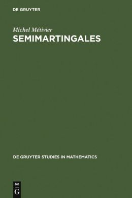 Semimartingales: A Course on Stochastic Processes