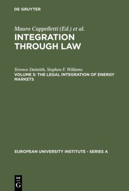 Integration Through Law - Europe and the American Federal Experience: The Legal Integration of Energy Markets