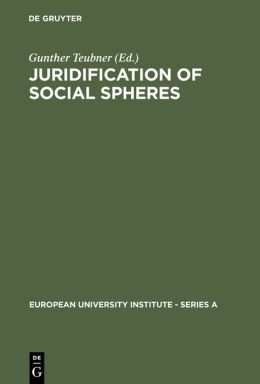 Juridification of Social Spheres: A Comparative Analysis in the Areas of Labor, Corporate, Antitrust and Social Welfare Law