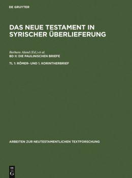 Das Neue Testament in Syrischer Überlieferung II. Die Paulinsichen Briefe: Teil - Romer- und 1. Korinthebrief