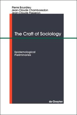 The Craft of Sociology: Epistemological Preliminaries