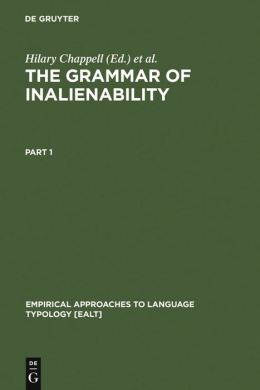 The Grammar of Inalienability: A Typological Perspective on Body Part Terms and the Part-Whole Relation