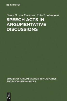 Speech Acts in Argumentative Discussions; A Theoretical Model for the Analysis of Discussions Directed Towards Solving Conflicts of Opinion