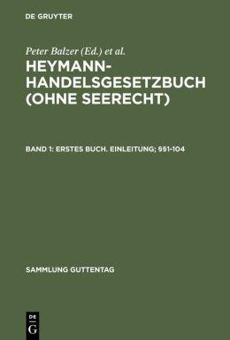 Heymann-Handelsgesetzbuch (Ohne Seerecht),Kommentar,4 Bde. Abnahmeverpflichtung Fur Das Gesamtwerk,BD 1,Buch 1. Einleitung;1-104