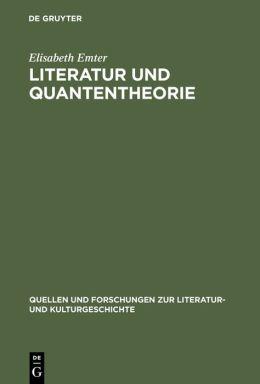 Literatur und Quantentheorie: Die Rezeption der Modernen Physik in Schriften Zur Literatur Und Philosophie Deutschsprachiger Autoren (1925-1970)