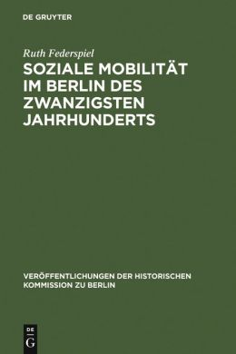 Soziale Mobilitat Im Berlin Des Zwanzigsten Jahrhunderts: Frauen Und Manner in Berlin-Neukolln 1905-1957