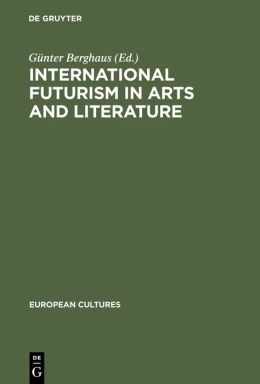 International Futurism in Arts and Literature