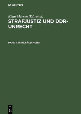 Strafjustiz Und DDR-Unrecht,Dokumentation,BD 1,Wahlfalschung