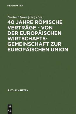 40 Jahre Romische Vertrage : Von Der Europaischen Wirtschaftsgemeinschaft Zur Europaischen Union