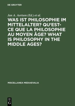Was ist Philosophie im Mittelalter?: Qu'est-ce Que la Philosophie au Moyen Age? What is Philosophy in the Middle Ages?