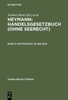 Heymann-Handelsgesetzbuch (Ohne Seerecht),Kommentar,4 Bde. Abnahmeverpflichtung Fur Das Gesamtwerk,BD 3,Buch 3. 238-342a