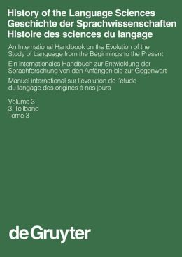 Geschichte der Sprachwissenschaften - History of the Language Sciences: An International Handbook on the Evolution of the Study of Language from the Beginnings to the Present