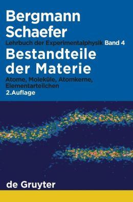 Lehrbuch der Experimentalphysik 4. Bestandteile der Materie: Atome, Moleküle, Atomkerne, Elementarteilchen
