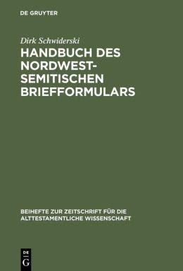 Handbuch Des Nordwestsemitischen Briefformulars: Ein Beitrag Zur Echtheitsfrage Der Aramaischen Briefe Des Esrabuches