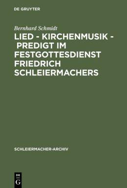Schleiermacher-Archiv. Lied - Kirchenmusik - Predigt Im Festgottesdienst Friedrich Schleiermachers: Zur Rekonstruktion Seiner Liturgischen PRAXIS