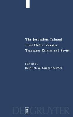 First Order,Zeraim,Tractates Kilaim and Seviit,Edition,Translation,and Commentary