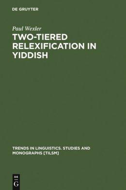 Two-Tiered Relexification in Yiddish: Jews, Sorbs, Khazars and the Kiev-Polessian Dialect