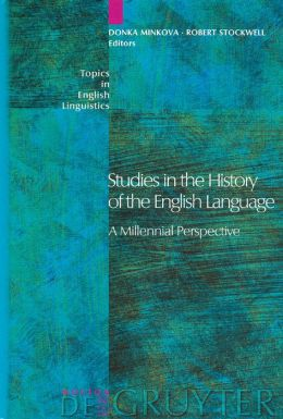 Studies in the History of the English Language: A Millennial Perspective (Topics in English Linguistics Series)