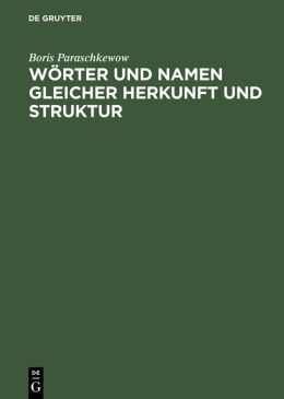 Worter und Namen gleicher Herkunft und Struktur: Lexikon etymologischer Dubletten im Deutschen