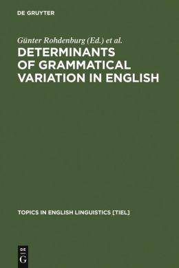 Determinants of Grammatical Variation in English