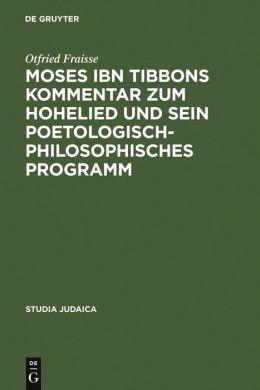 Moses ibn Tibbons Kommentar zum Hohenlied und Sein Poetologisch-Philosophisches Programm: Synoptische Edition, Ubersetzung und Analyse