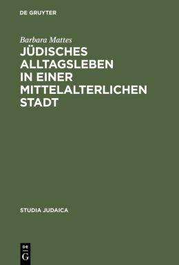 Judisches Alltagsleben in der Mittelalterlichen Stadt: Responsa des Rabbi Meir Von Rothenburg