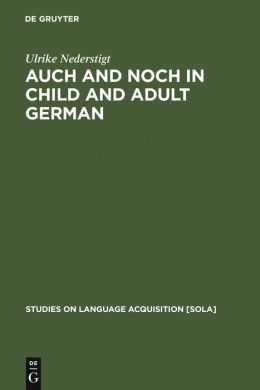 Auch and Noch in Child and Adult German