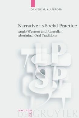 Narrative as Social Practice: anglo-Western and Australian Aboriginal Oral Traditions(Language, Power, and Social Process Series)